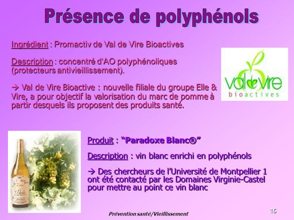 15 Produit : Paradoxe Blanc® Description : vin blanc enrichi en polyphénols Des chercheurs de lUniversité de Montpellier 1 ont été contacté par les Do