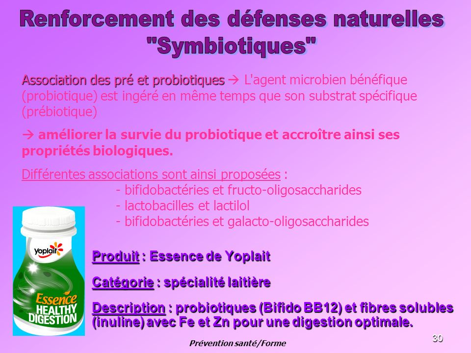 30 Produit : Essence de Yoplait Catégorie : spécialité laitière Description : probiotiques (Bifido BB12) et fibres solubles (inuline) avec Fe et Zn po