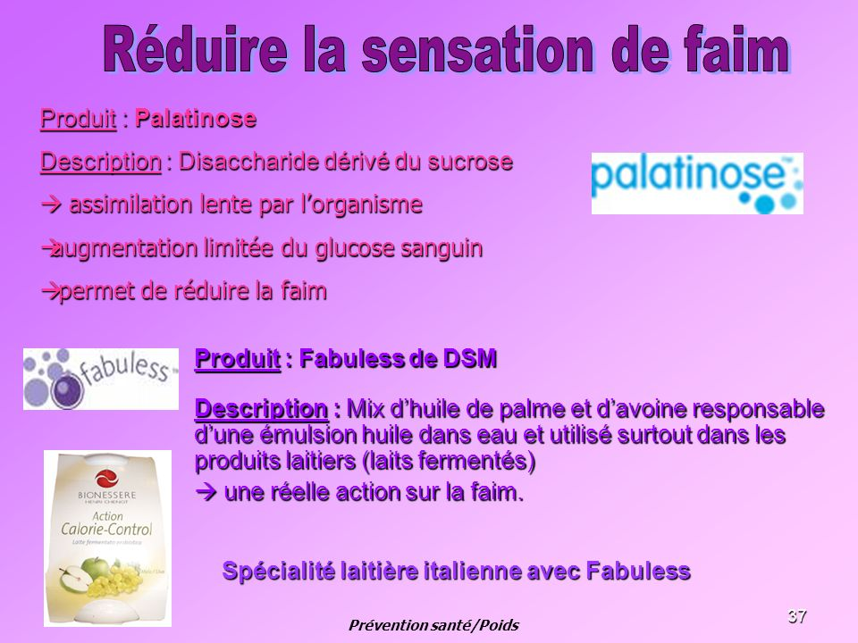 37 Produit : Fabuless de DSM Description : Mix dhuile de palme et davoine responsable dune émulsion huile dans eau et utilisé surtout dans les produit