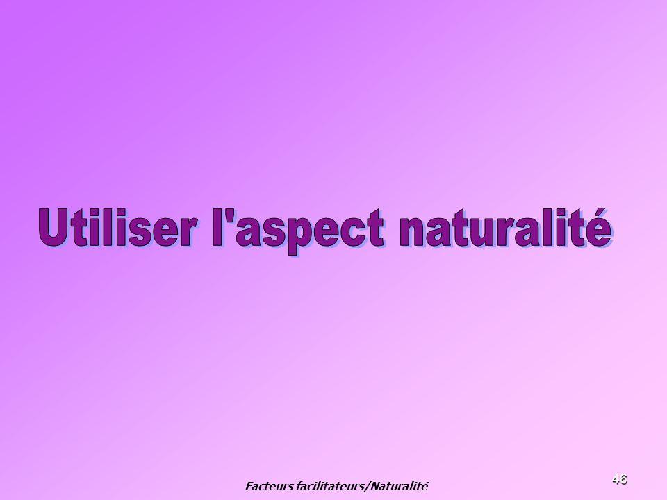 46 Facteurs facilitateurs/Naturalité