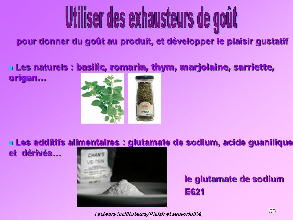 55 pour donner du goût au produit, et développer le plaisir gustatif Les naturels : basilic, romarin, thym, marjolaine, sarriette, origan… Les naturel