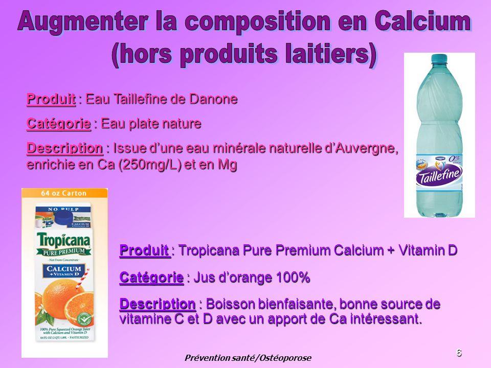 6 Produit : Tropicana Pure Premium Calcium + Vitamin D Catégorie : Jus dorange 100% Description : Boisson bienfaisante, bonne source de vitamine C et