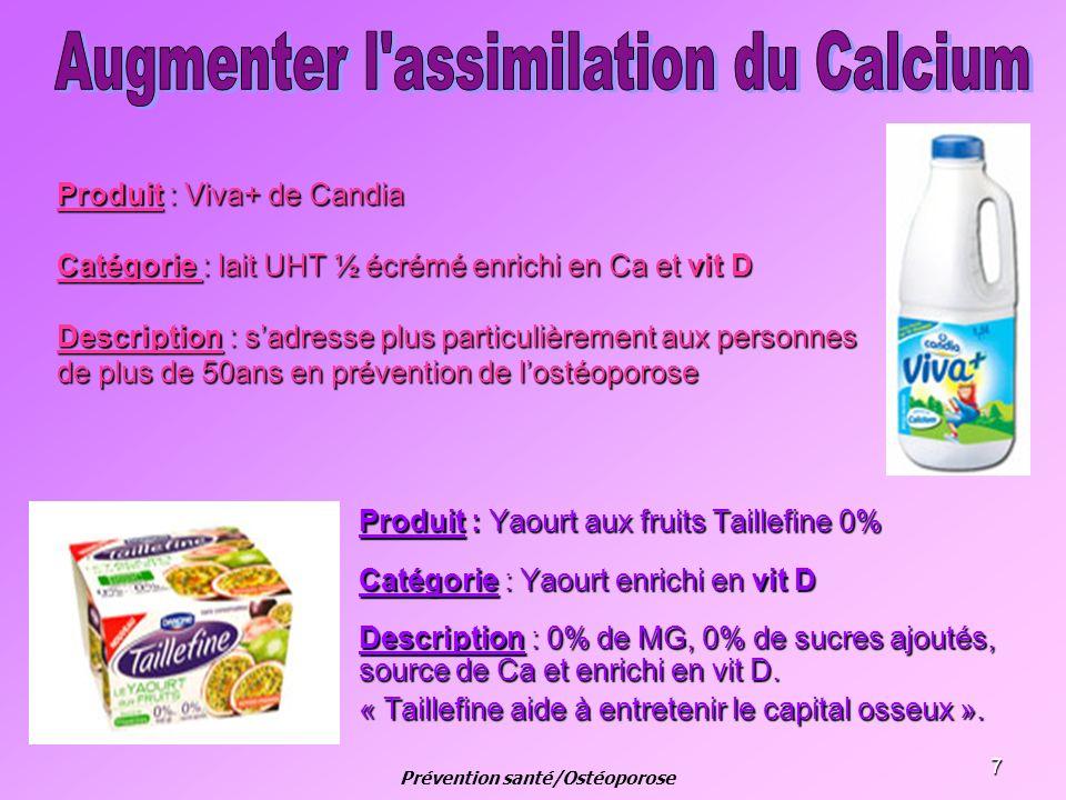 7 Produit : Viva+ de Candia Catégorie : lait UHT ½ écrémé enrichi en Ca et vit D Description : sadresse plus particulièrement aux personnes de plus de
