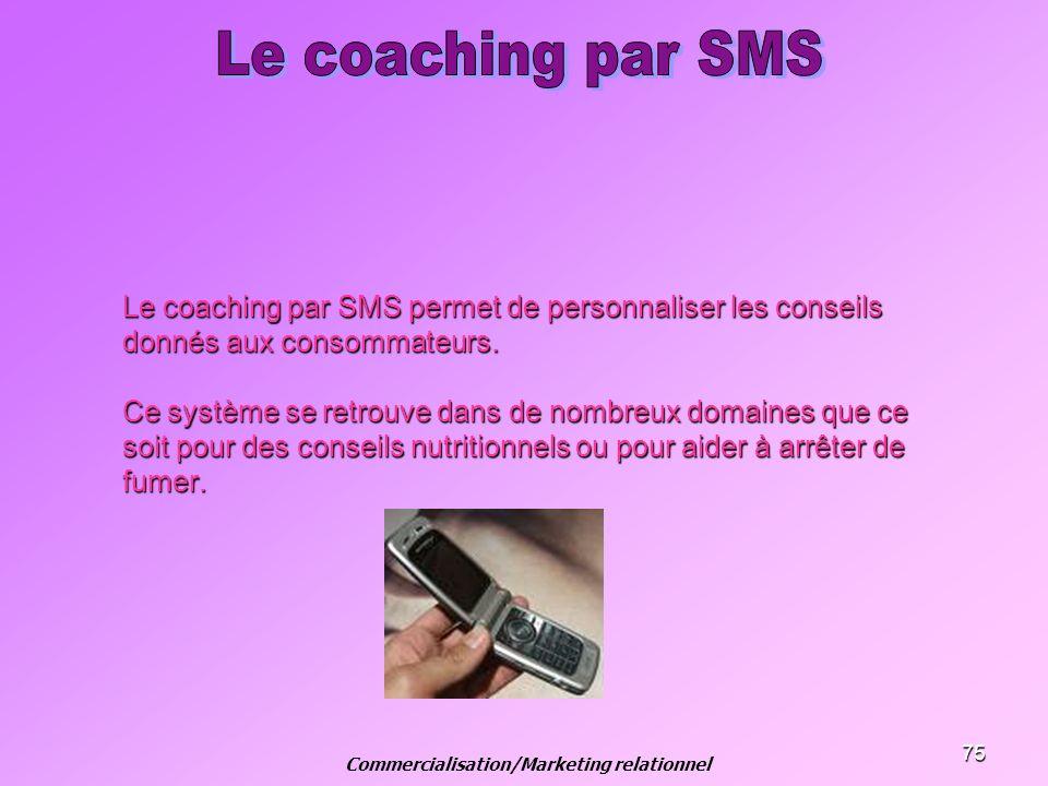 75 Le coaching par SMS permet de personnaliser les conseils donnés aux consommateurs. Ce système se retrouve dans de nombreux domaines que ce soit pou