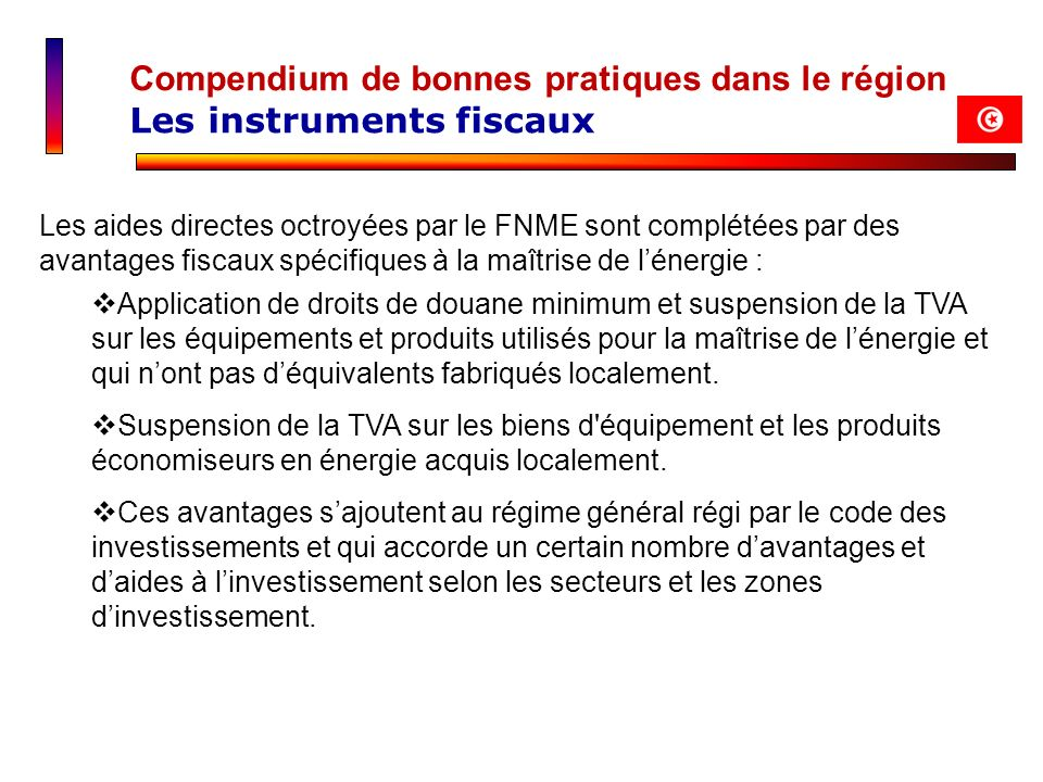 Compendium de bonnes pratiques dans le région Les instruments fiscaux Les aides directes octroyées par le FNME sont complétées par des avantages fisca