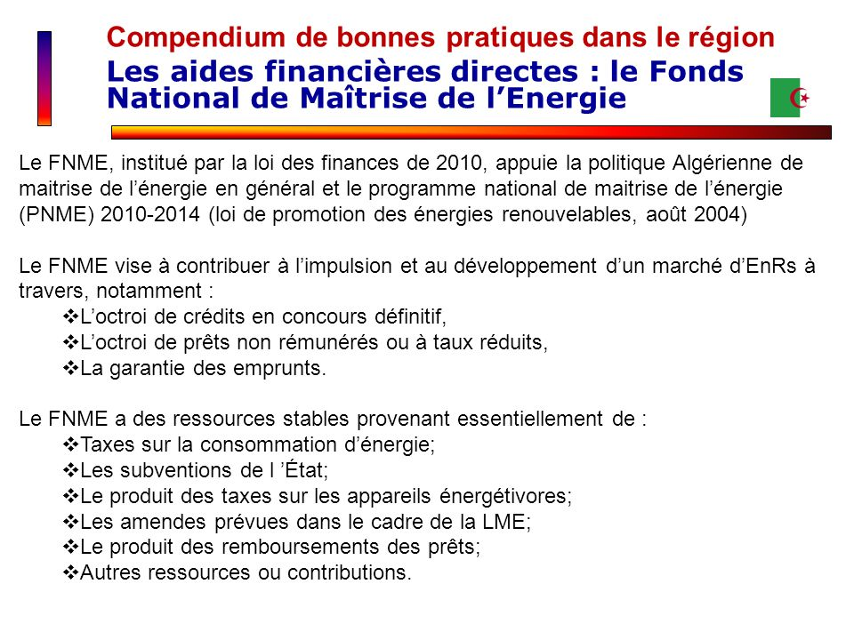 Compendium de bonnes pratiques dans le région Les aides financières directes : le Fonds National de Maîtrise de lEnergie Le FNME, institué par la loi