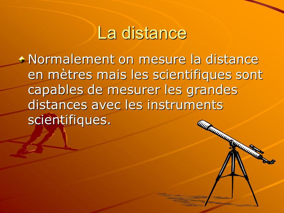 La distance Normalement on mesure la distance en mètres mais les scientifiques sont capables de mesurer les grandes distances avec les instruments sci
