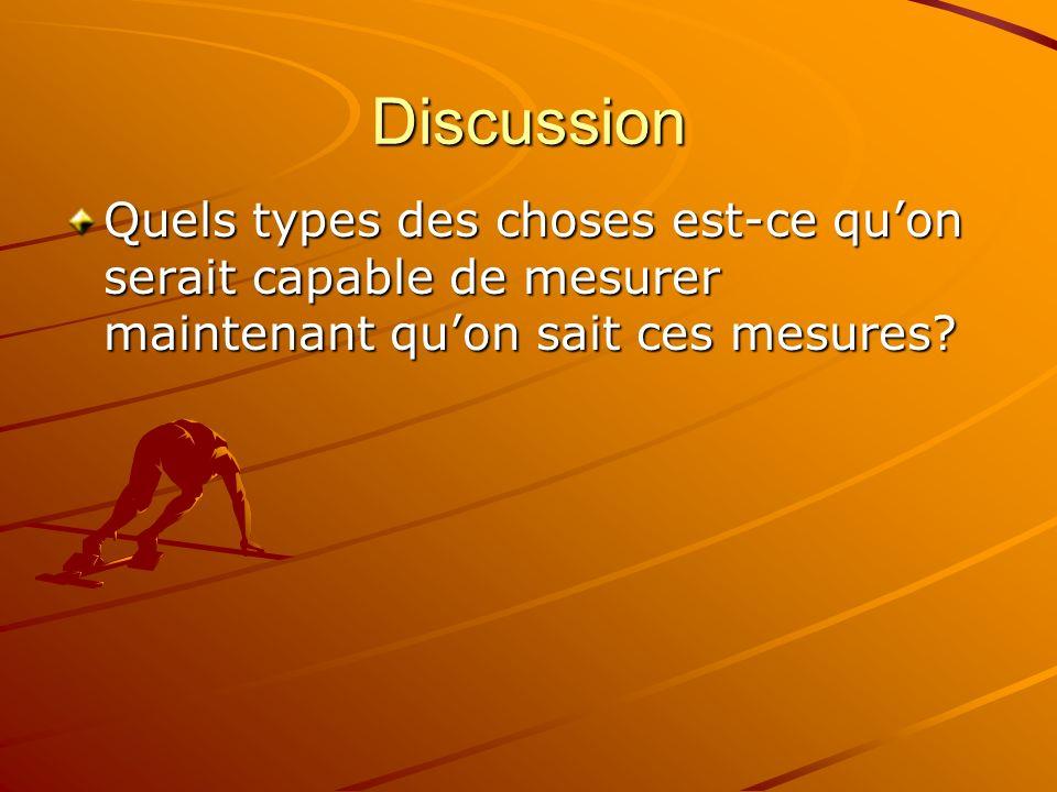 Discussion Quels types des choses est-ce quon serait capable de mesurer maintenant quon sait ces mesures?