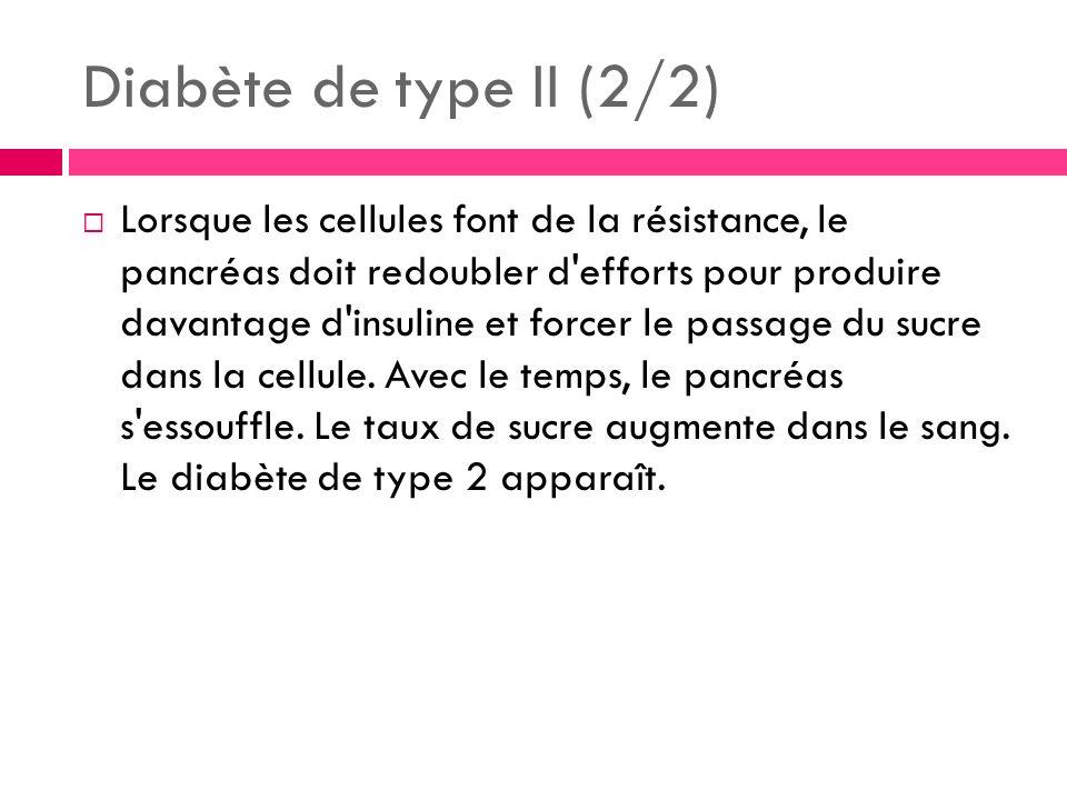 Diabète de type II (2/2) Lorsque les cellules font de la résistance, le pancréas doit redoubler d efforts pour produire davantage d insuline et forcer le passage du sucre dans la cellule.