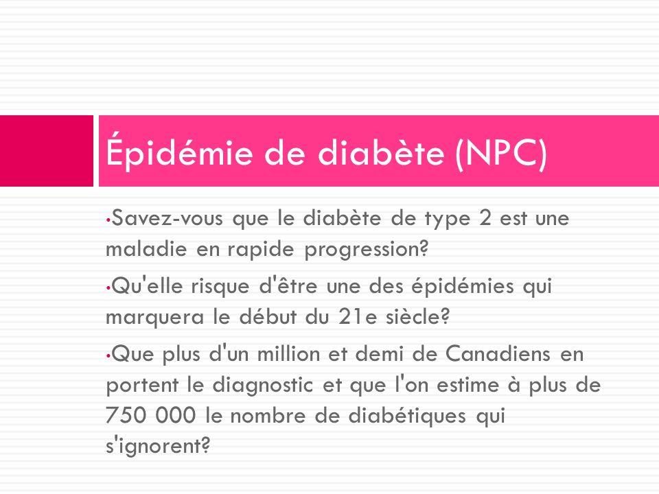 Savez-vous que le diabète de type 2 est une maladie en rapide progression? Qu'elle risque d'être une des épidémies qui marquera le début du 21e siècle