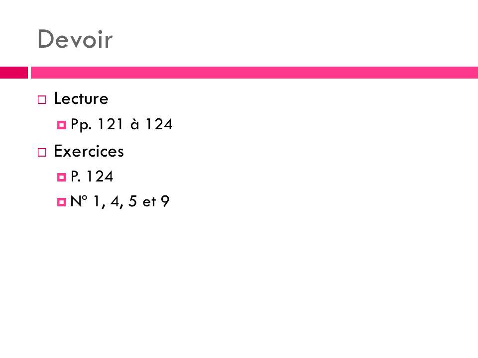 Devoir Lecture Pp. 121 à 124 Exercices P. 124 Nº 1, 4, 5 et 9