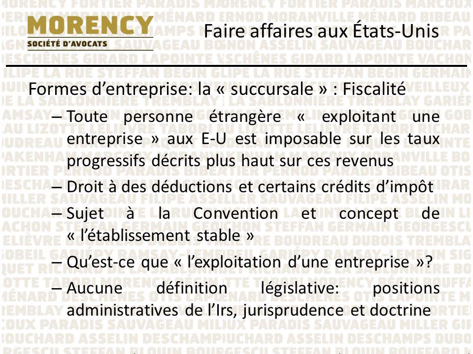 Formes dentreprise: la « succursale » : Fiscalité – Toute personne étrangère « exploitant une entreprise » aux E-U est imposable sur les taux progress