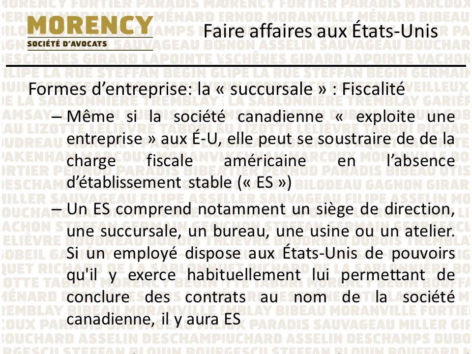 Formes dentreprise: la « succursale » : Fiscalité – Même si la société canadienne « exploite une entreprise » aux É-U, elle peut se soustraire de de l