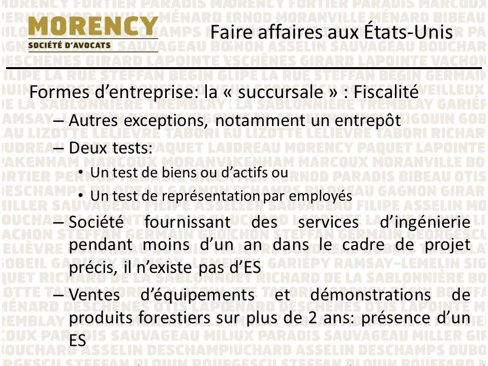 Formes dentreprise: la « succursale » : Fiscalité – Autres exceptions, notamment un entrepôt – Deux tests: Un test de biens ou dactifs ou Un test de r