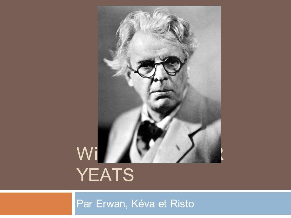 Son Enfance - William Butler Yeats est un poète Irlandais né en 1865 à Dublin - A lâge de 2 ans, Il déménage à Londres pour suivre son père artiste - Il a été éduqué par sa mère qui lui racontait des histoires et des contes - Il retourne à Dublin pour raisons financières à la fin des années 1880