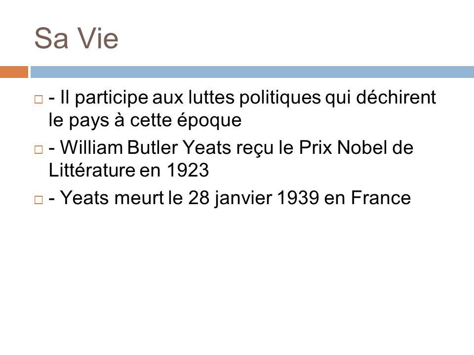 Sa Vie - Il participe aux luttes politiques qui déchirent le pays à cette époque - William Butler Yeats reçu le Prix Nobel de Littérature en 1923 - Ye