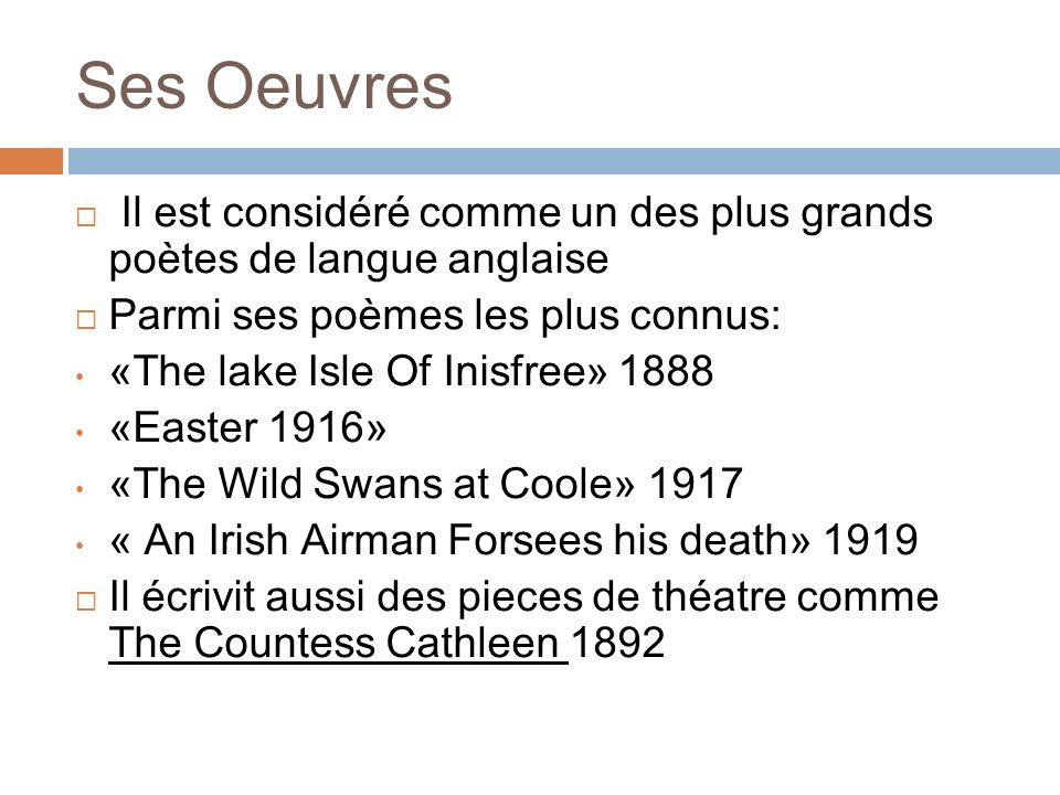 Ses Oeuvres Il est considéré comme un des plus grands poètes de langue anglaise Parmi ses poèmes les plus connus: «The lake Isle Of Inisfree» 1888 «Ea