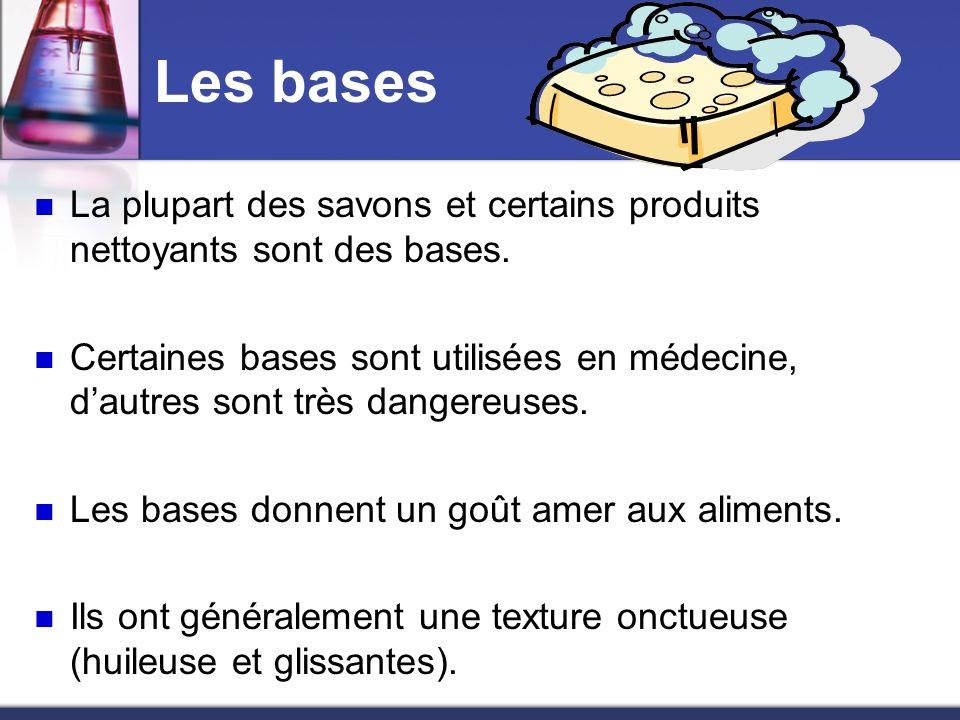 Les bases La plupart des savons et certains produits nettoyants sont des bases. Certaines bases sont utilisées en médecine, dautres sont très dangereu