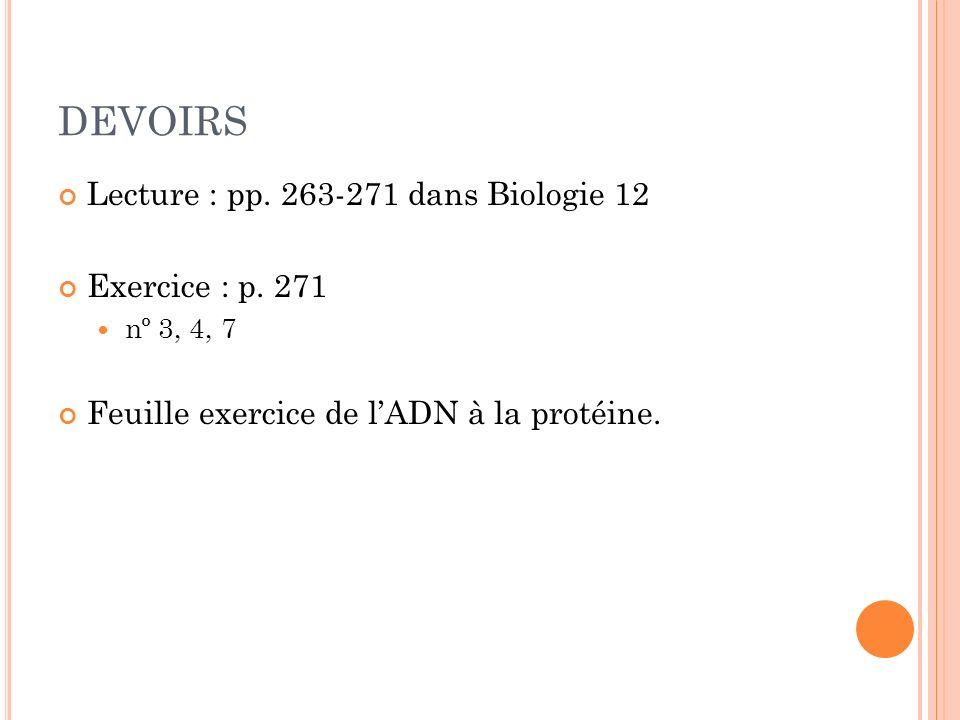 DEVOIRS Lecture : pp. 263-271 dans Biologie 12 Exercice : p. 271 nº 3, 4, 7 Feuille exercice de lADN à la protéine.