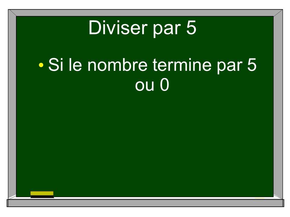 Diviser par 5 Si le nombre termine par 5 ou 0