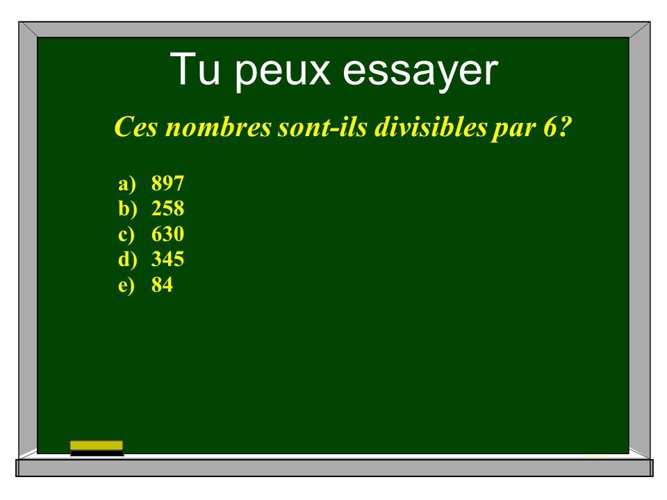 Tu peux essayer Ces nombres sont-ils divisibles par 6 a)897 b)258 c)630 d)345 e)84