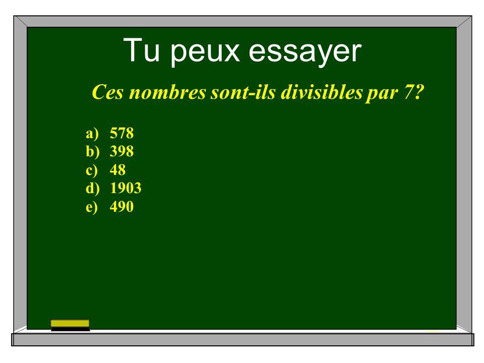 Tu peux essayer Ces nombres sont-ils divisibles par 7 a)578 b)398 c)48 d)1903 e)490