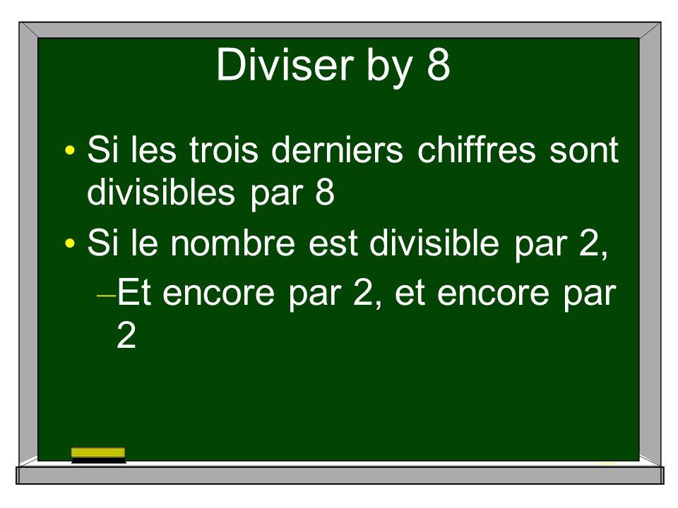 Diviser by 8 Si les trois derniers chiffres sont divisibles par 8 Si le nombre est divisible par 2, – Et encore par 2, et encore par 2