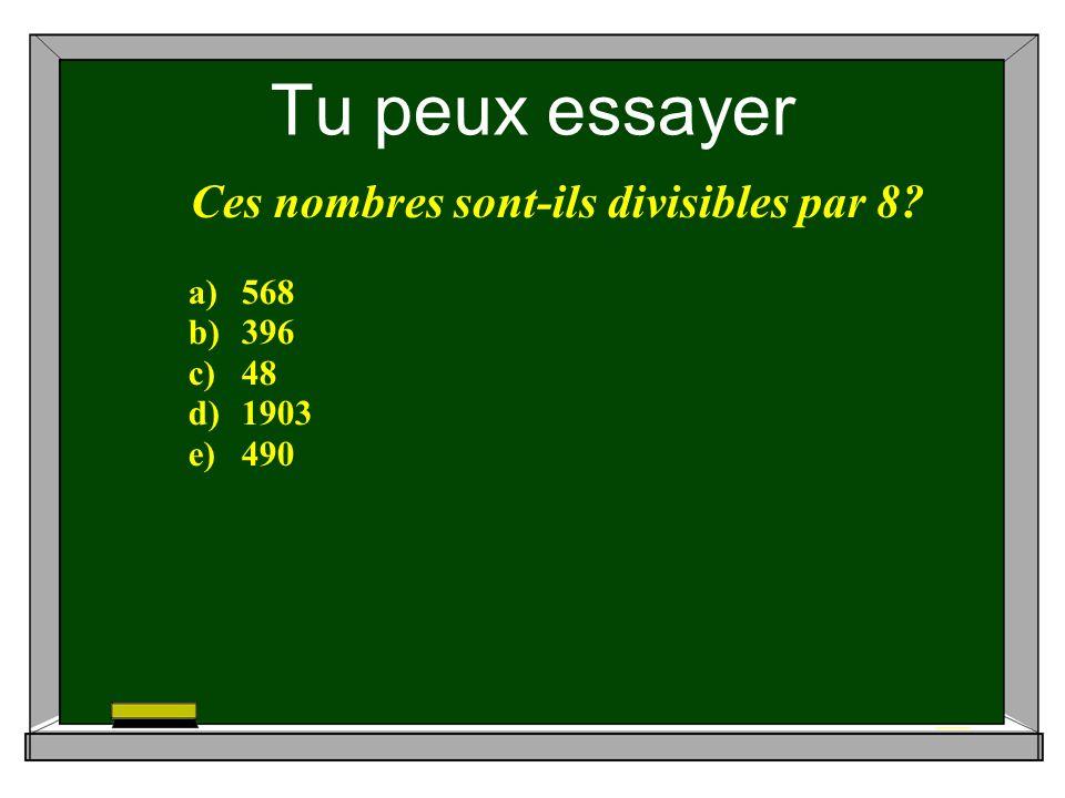Tu peux essayer Ces nombres sont-ils divisibles par 8 a)568 b)396 c)48 d)1903 e)490