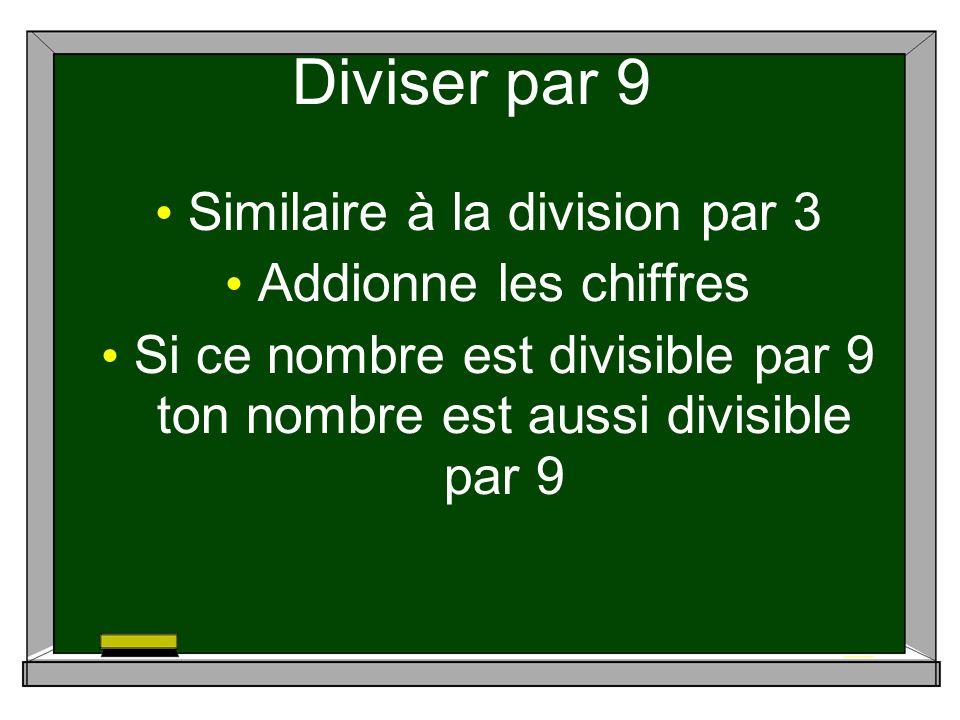 Diviser par 9 Similaire à la division par 3 Addionne les chiffres Si ce nombre est divisible par 9 ton nombre est aussi divisible par 9
