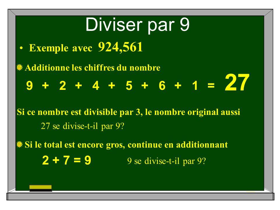 Diviser par 9 Si ce nombre est divisible par 3, le nombre original aussi Si le total est encore gros, continue en additionnant Additionne les chiffres du nombre 27 27 se divise-t-il par 9.