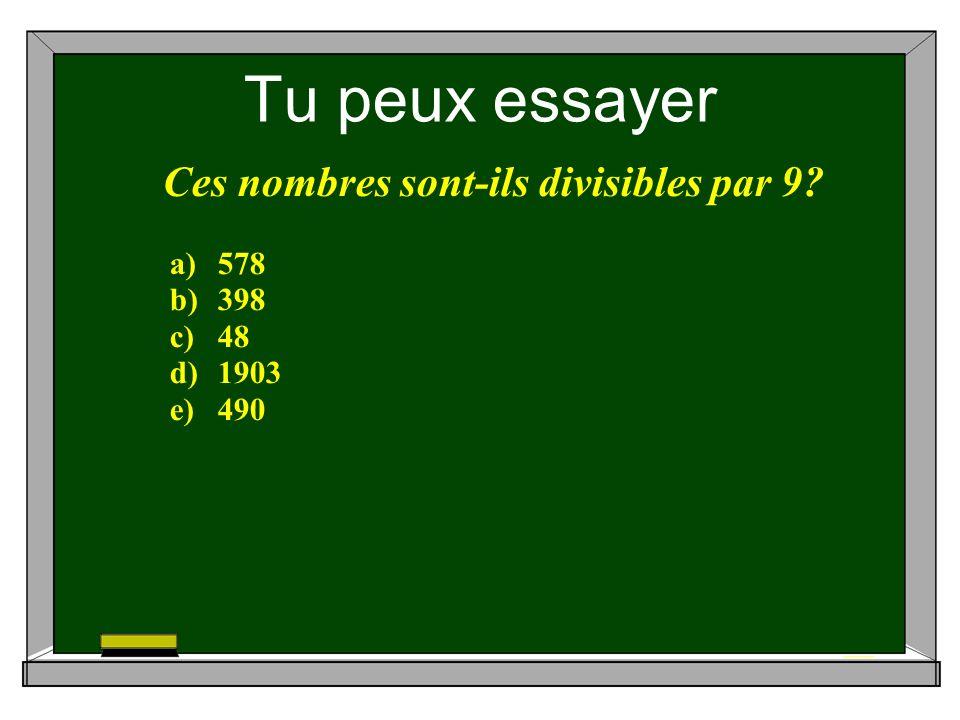 Tu peux essayer Ces nombres sont-ils divisibles par 9 a)578 b)398 c)48 d)1903 e)490