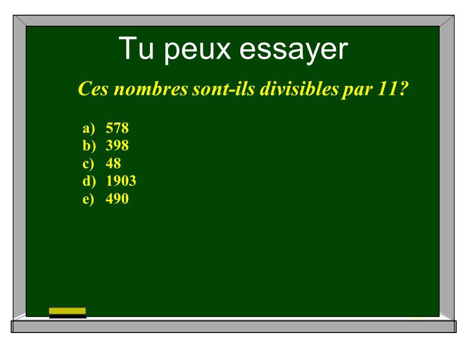 Tu peux essayer Ces nombres sont-ils divisibles par 11 a)578 b)398 c)48 d)1903 e)490
