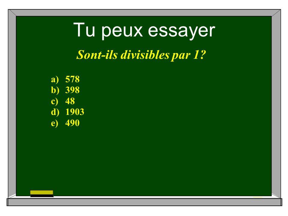 Tu peux essayer Sont-ils divisibles par 1 a)578 b)398 c)48 d)1903 e)490