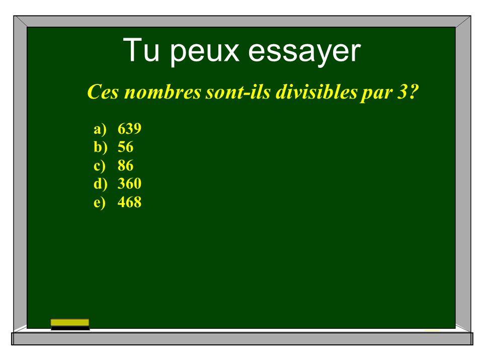 Tu peux essayer Ces nombres sont-ils divisibles par 3 a)639 b)56 c)86 d)360 e)468