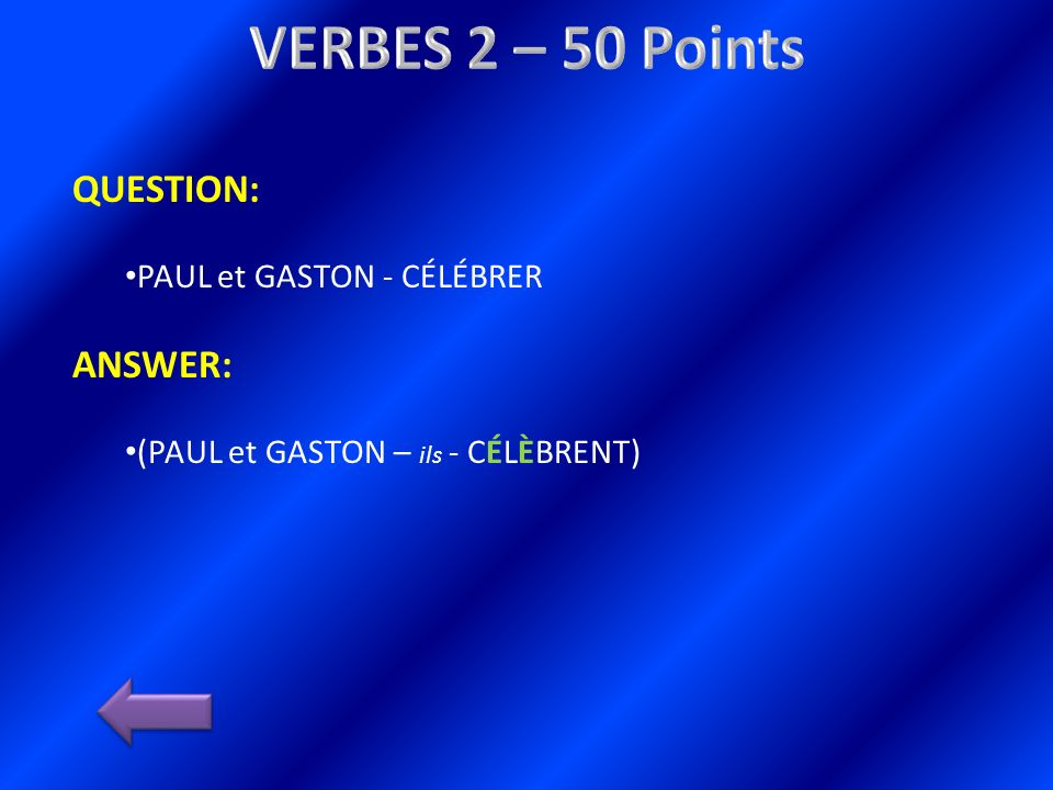 QUESTION: PAUL et GASTON - CÉLÉBRER ANSWER: (PAUL et GASTON – ils - CÉLÈBRENT)