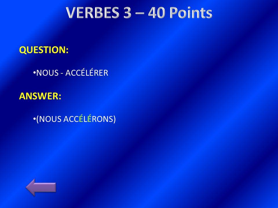 QUESTION: NOUS - ACCÉLÉRER ANSWER: (NOUS ACCÉLÉRONS)