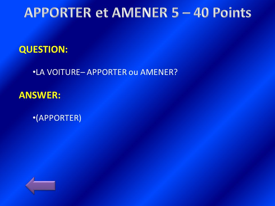 QUESTION: LA VOITURE– APPORTER ou AMENER ANSWER: (APPORTER)