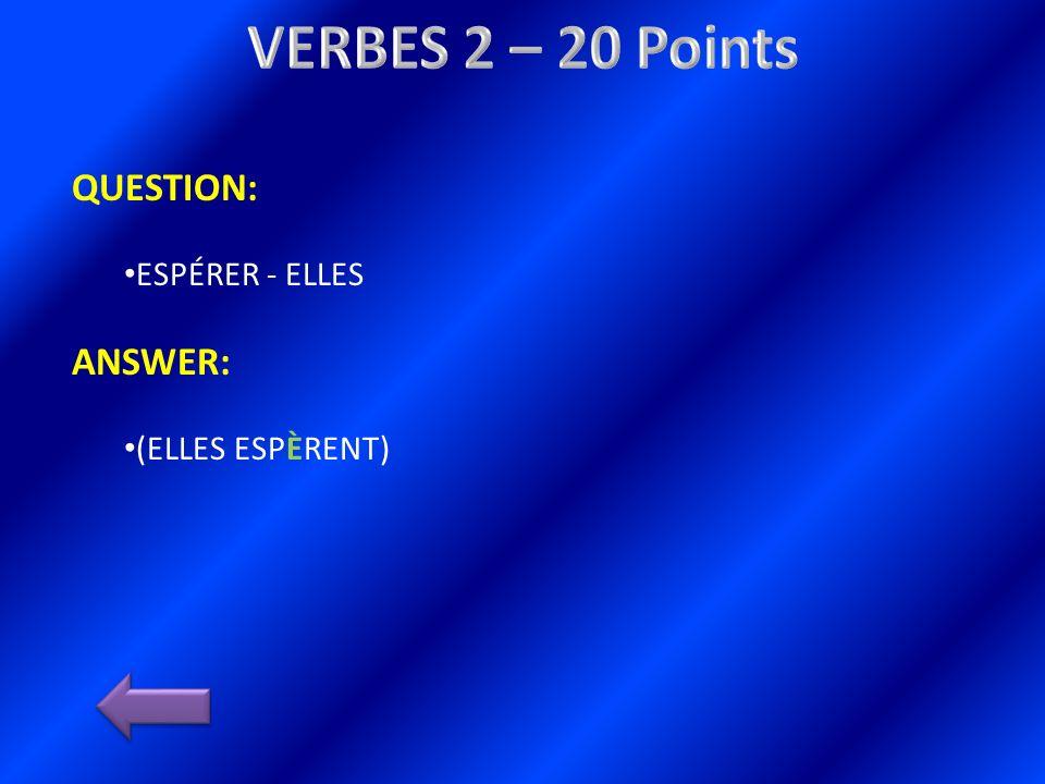 QUESTION: ESPÉRER - ELLES ANSWER: (ELLES ESPÈRENT)