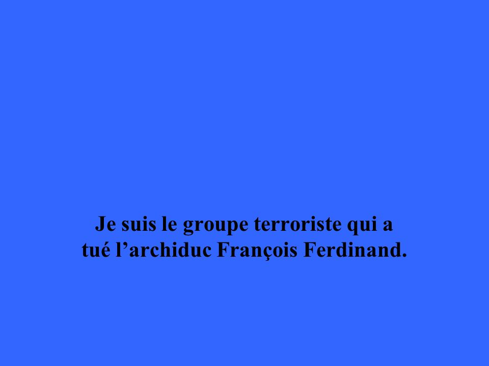 Je suis le groupe terroriste qui a tué larchiduc François Ferdinand.