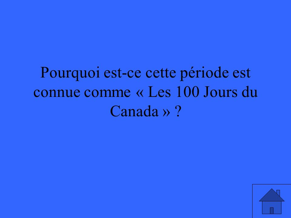 Pourquoi est-ce cette période est connue comme « Les 100 Jours du Canada »