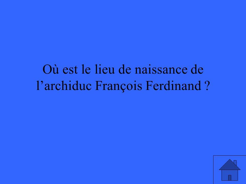 Où est le lieu de naissance de larchiduc François Ferdinand