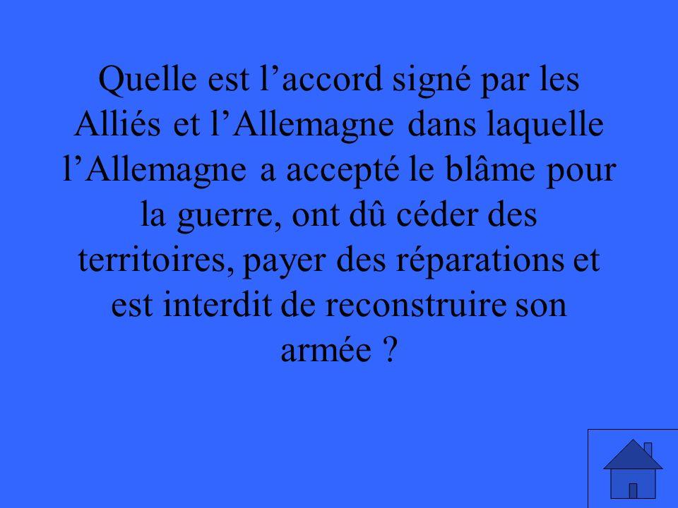Quelle est laccord signé par les Alliés et lAllemagne dans laquelle lAllemagne a accepté le blâme pour la guerre, ont dû céder des territoires, payer des réparations et est interdit de reconstruire son armée