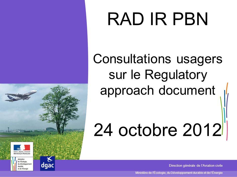 Ministère de l'Écologie, du Développement durable et de lÉnergie Direction générale de lAviation civile RAD IR PBN Consultations usagers sur le Regula