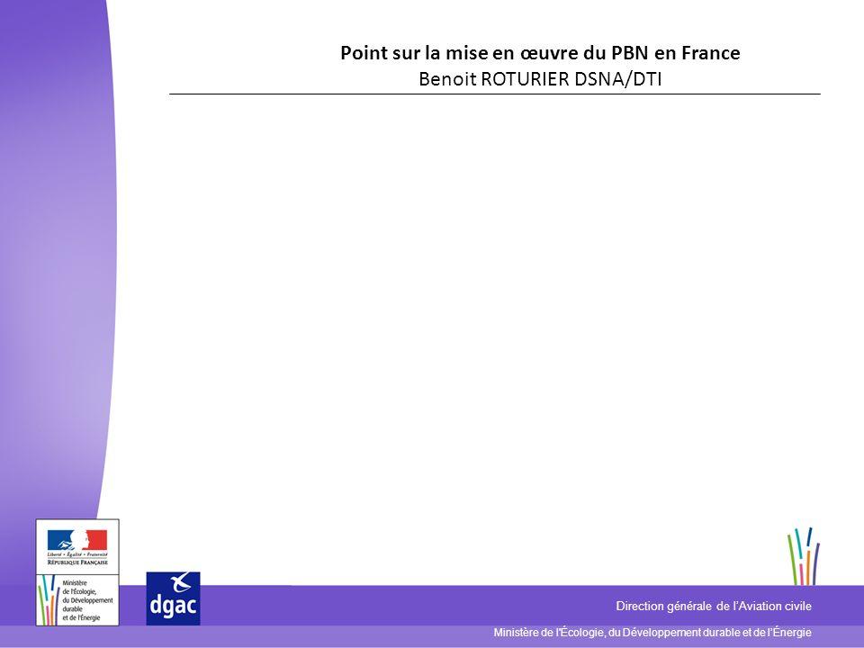 Ministère de l'Écologie, du Développement durable et de lÉnergie Direction générale de lAviation civile Point sur la mise en œuvre du PBN en France Be