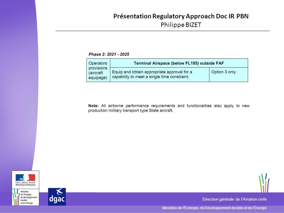Ministère de l Écologie, du Développement durable et de lÉnergie Direction générale de lAviation civile Présentation Regulatory Approach Doc IR PBN Philippe BIZET