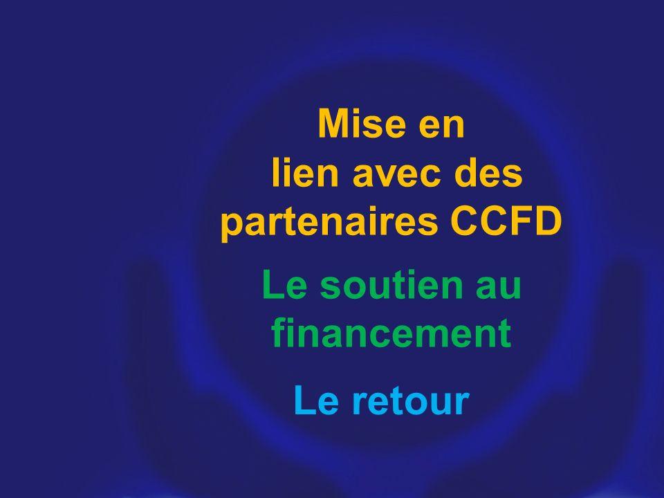 Mise en lien avec des partenaires CCFD Le soutien au financement Le retour