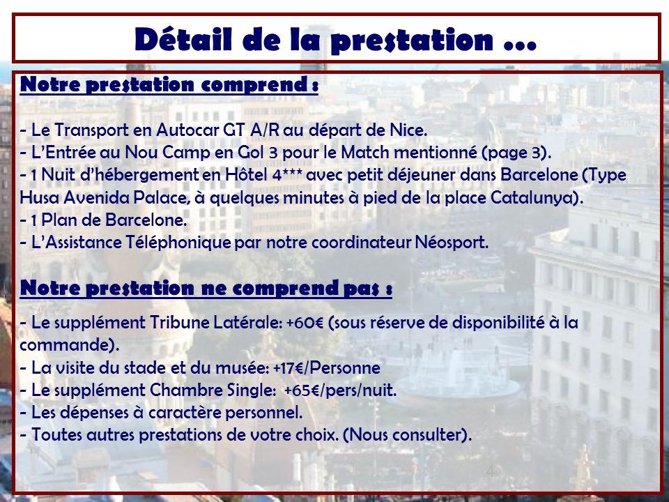 4 Notre prestation comprend : - Le Transport en Autocar GT A/R au départ de Nice.