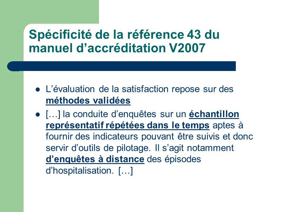 Spécificité de la référence 43 du manuel daccréditation V2007 Lévaluation de la satisfaction repose sur des méthodes validées […] la conduite denquête