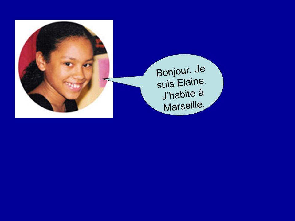 Bonjour. Je suis Elaine. Jhabite à Marseille.