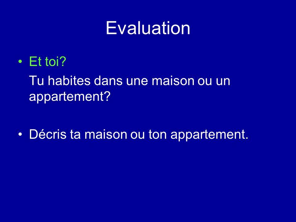 Evaluation Et toi. Tu habites dans une maison ou un appartement.